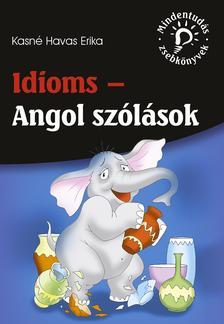 Kasné Havas Erika - Idioms - Angol szólások (Mindentudás zsebkönyvek)