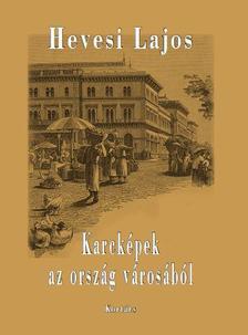 Hevesi Lajos - Karcképek az ország városából