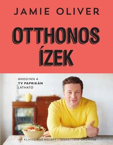 Jamie Oliver - Otthonos ízek - 100 klasszikus recept - szeretteid örömére