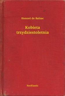 Honoré de Balzac - Kobieta trzydziestoletnia [eKönyv: epub, mobi]