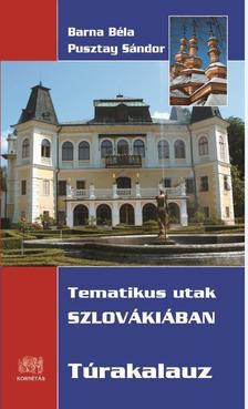Barna Béla - Pusztay Sándor - Tematikus utak Szlovákiában - Túrakalauz