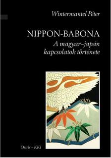 Wintermantel Péter - Nippon-babona. A magyar-japán kapcsolatok története