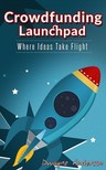 Anderson Dwayne - Crowdfunding Launchpad - Where Ideas Take Flight [eKönyv: epub,  mobi]