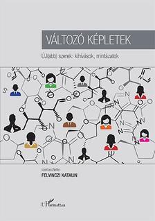 Felvinczi Katalin (szerk.) - Változó képletek - ÚJ(abb) szerek: kihívások, mintázatok