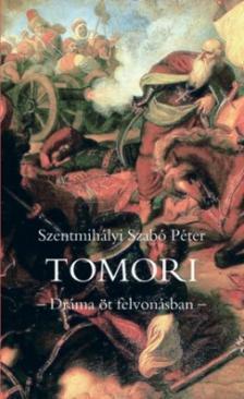 SZENTMIHÁLYI SZABÓ PÉTER - TomoriDráma öt felvonásban