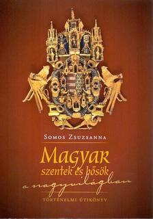 Somos Zsuzsanna - Magyar szentek és hősök a nagyvilágban - második kiadás