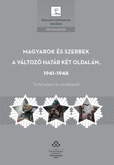 Hornyák Árpád-Bíró László - Magyarok és szerbek a változó határ két oldalán, 1941-1948 Történelem és emlékezet