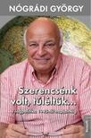Nógrádi György - SZERENCSÉNK VOLT, TÚLÉLTÜK...<!--span style='font-size:10px;'>(G)</span-->