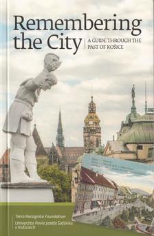 Gayer Veronika - Otčenášová , Slávka - Zahorán Csaba - Remembering the City. A Guide Through The Past of Ko