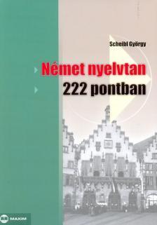 Scheibl György - Német nyelvtan 222 pontban