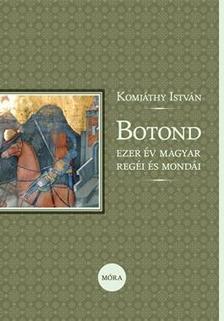 Komjáthy István - Botond - Ezer év magyar regéi és mondái