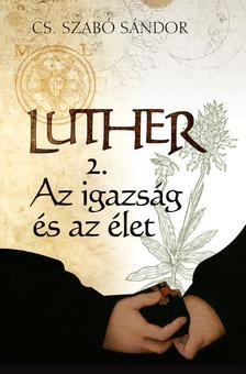 Cs. Szabó Sándor - Luther (II. rész) - Az igazság és az élet