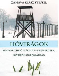 ZAHAVA SZÁSZ STESSEL - HÓVIRÁGOK - Magyar zsidó nők Markkleebergben, egy repülőgyárban