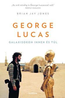 Jones, Brian Jay - George Lucas - Galaxisokon innen és túl