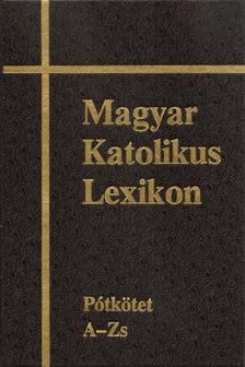 Diós István (szerk.) - Viczián János (szerk.) - Magyar Katolikus Lexikon XVI.  Pótkötet A - Zs
