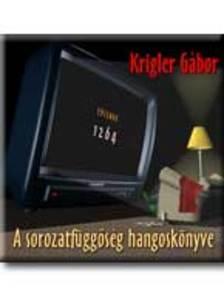 Krigler Gábor - A SOROZATFÜGGŐSÉG HANGOSKÖNYVE - HANGOSKÖNYV