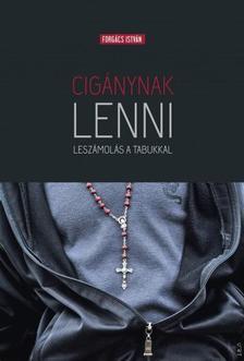 Forgács István - Szőnyi Szilárd(Szerk.) - Cigánynak lenni - Leszámolás a tabukkal