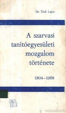 DR. TÓTH LAJOS - A szarvasi tanítóegyesületi mozgalom története 1804-1968. [antikvár]