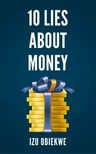 Obiekwe Izu - 10 Lies About Money [eKönyv: epub,  mobi]