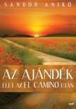 Sándor Anikó - Az ajándék - Élet az El Camino után [eKönyv: epub, mobi]