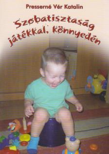 Presserné Vér Katalin - Szobatisztaság játékkal, könnyedén