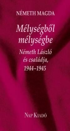 Németh Magda - MÉLYSÉGBŐL MÉLYSÉGBE - NÉMETH LÁSZLÓ ÉS CSALÁDJA