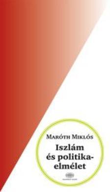 Maróth Miklós - Iszlám és politikaelmélet