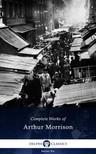 Morrison Arthur - Delphi Complete Works of Arthur Morrison (Illustrated) [eKönyv: epub, mobi]