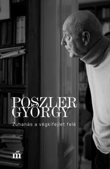 Poszler György - Zuhanás a végkifejlet felé [eKönyv: epub, mobi]