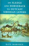 MARSDEN, KATE - On Sledge and Horseback to Outcast Siberian Lepers [antikvár]