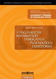 Márta Juhász - A foglalkozási rehabilitáció támogatása pszichológiai eszközökkel [eKönyv: pdf]