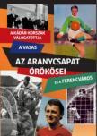Rózsaligeti László - Az Aranycsapat örökösei A Kádár-korszak válogatottja, a Vasas és a Ferencváros<!--span style='font-size:10px;'>(G)</span-->