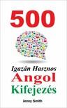 Smith Jenny - 500 Igazán Hasznos Angol Kifejezés [eKönyv: epub, mobi]<!--span style='font-size:10px;'>(G)</span-->