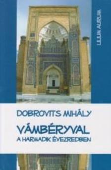 Dobrovits Mihály - Vámbéryval a harmadik évezredben