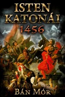 BÁN MÓR - Isten katonái - 1456 [eKönyv: epub, mobi]