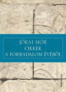 JÓKAI MÓR - Cikkek a forradalom évéből [eKönyv: epub, mobi]