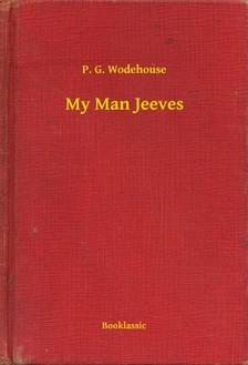 P. G. Wodehouse - My Man Jeeves [eKönyv: epub, mobi]