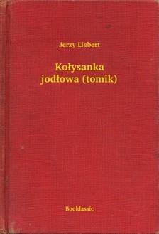 Liebert Jerzy - Ko³ysanka jod³owa (tomik) [eKönyv: epub, mobi]