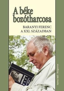 - A béke bozótharcosa - Baranyi Ferenc a 21.században