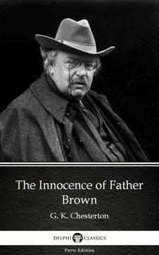 Delphi Classics G. K. Chesterton, - The Innocence of Father Brown by G. K. Chesterton (Illustrated) [eKönyv: epub, mobi]