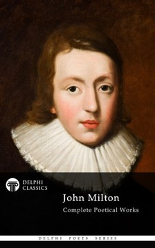 JOHN MILTON - Delphi Complete Works of John Milton (Illustrated) [eKönyv: epub, mobi]
