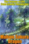 Dragon Muham Sakura - The Purpose of Life From Islamic Perspective [eKönyv: epub,  mobi]