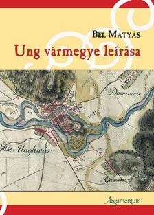 Bél Mátyás - Ung vármegye leírása