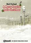 Purland Matt - A Merry Hospital Radio Christmas [eKönyv: epub,  mobi]