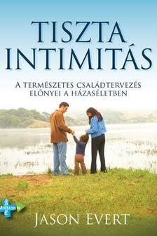 Jason Evert - Tiszta intimitás-A Természetes Családtervezés előnyei a házaséletben