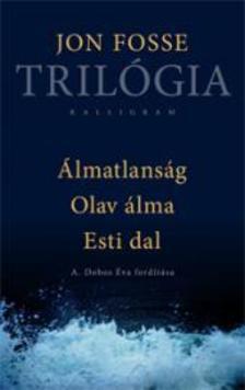 Jon Fosse - Trilógia (Álmatlanság, Olav álma, Esti dal)