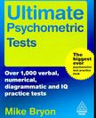 BRYON, MIKE - Ultimate Psychometric Tests - Over 1000 verbal, numerical, diagrammatic and IQ practice tests [antikvár]