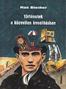 Max Blecher - Történetek a közvetlen irrealitásban