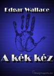 Edgar Wallace - A kék kéz [eKönyv: epub, mobi]<!--span style='font-size:10px;'>(G)</span-->