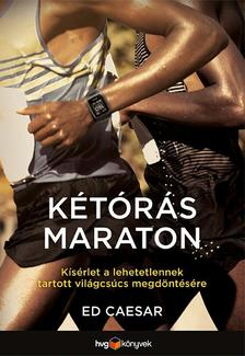 Ed Caesar - Kétórás maraton - Kísérlet a lehetetlennek tartott világcsúcs megdöntésére